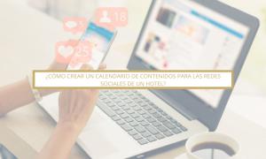 Cómo crear un calendario de contenidos de redes sociales para hoteles